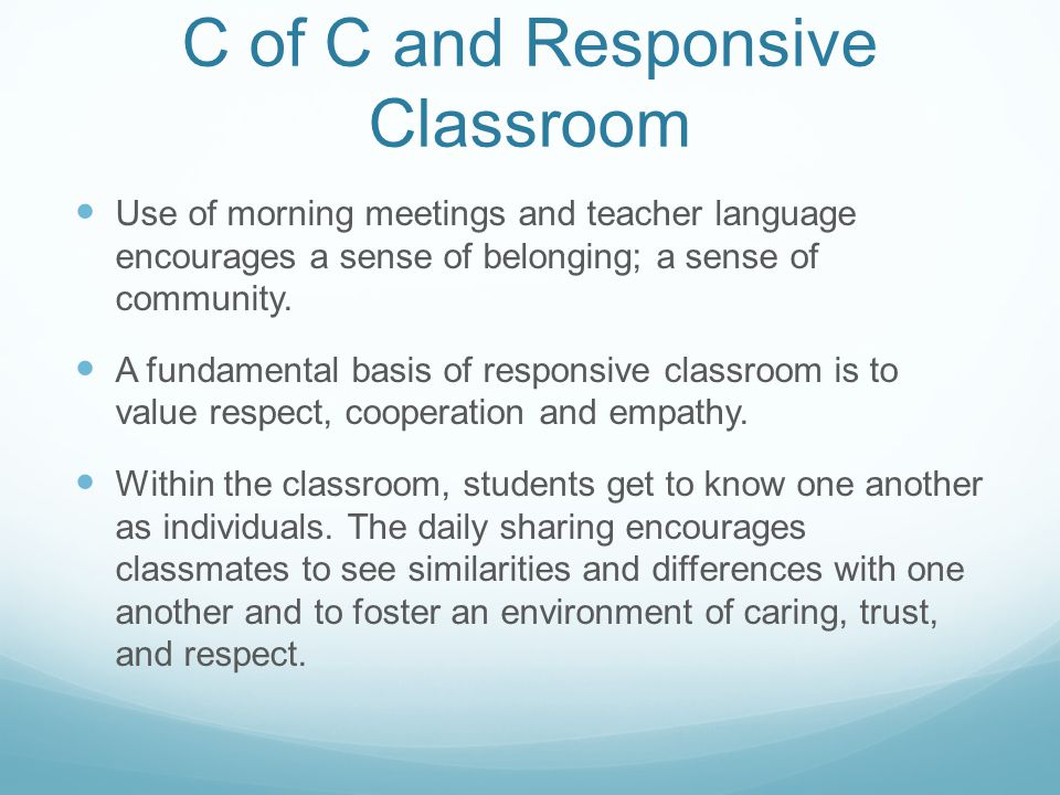 C of C and Responsive Classroom Use of morning meetings and teacher language encourages a sense of belonging; a sense of community.