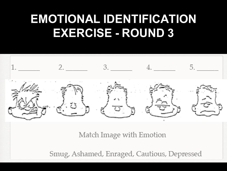 EMOTIONAL IDENTIFICATION EXERCISE - ROUND 3