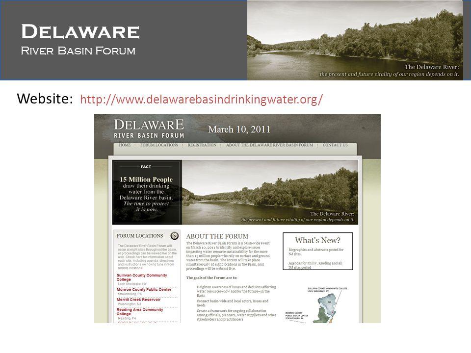 Delaware River Basin Forum Delaware River Basin Forum Website: http://www.delawarebasindrinkingwater.org/