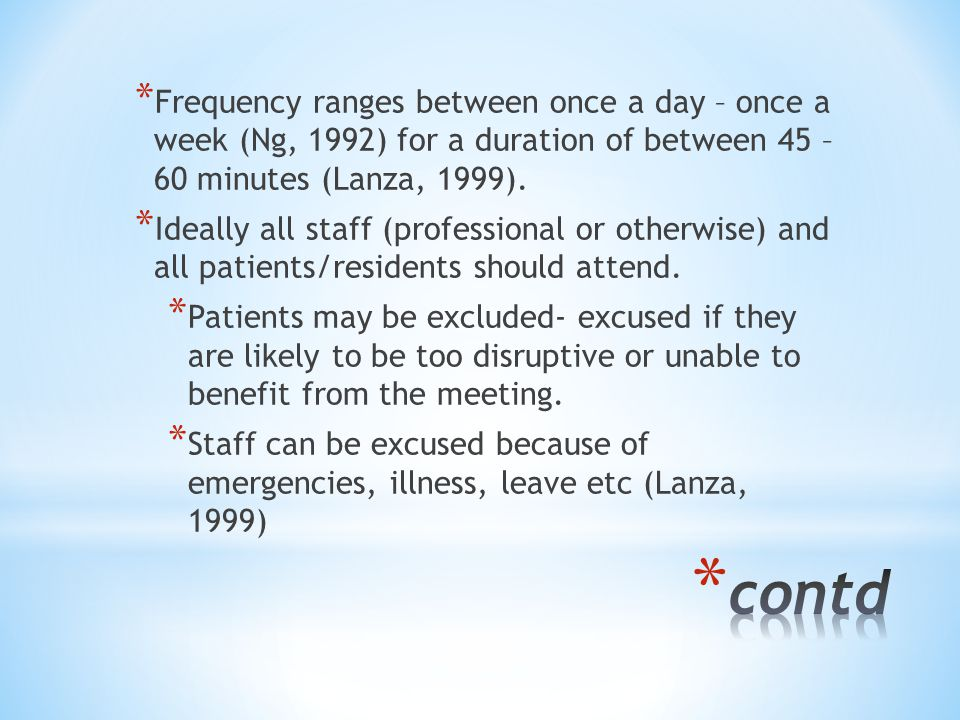 * Frequency ranges between once a day – once a week (Ng, 1992) for a duration of between 45 – 60 minutes (Lanza, 1999).