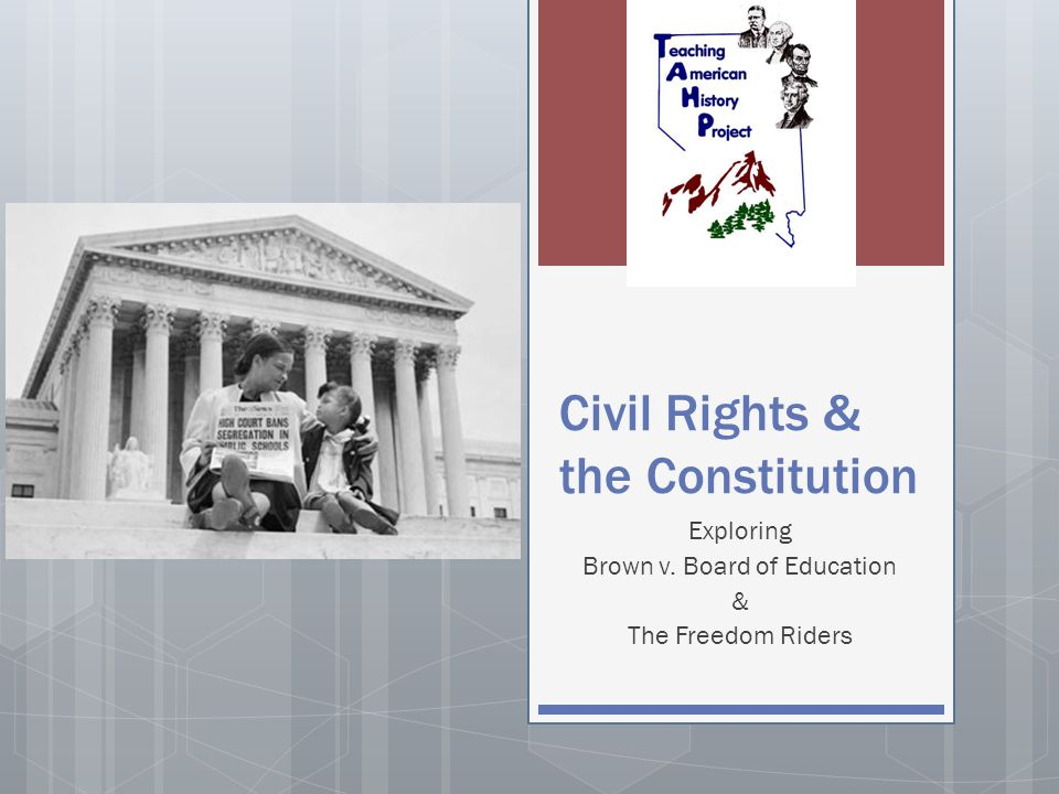 Civil Rights & the Constitution Exploring Brown v. Board of Education & The Freedom Riders