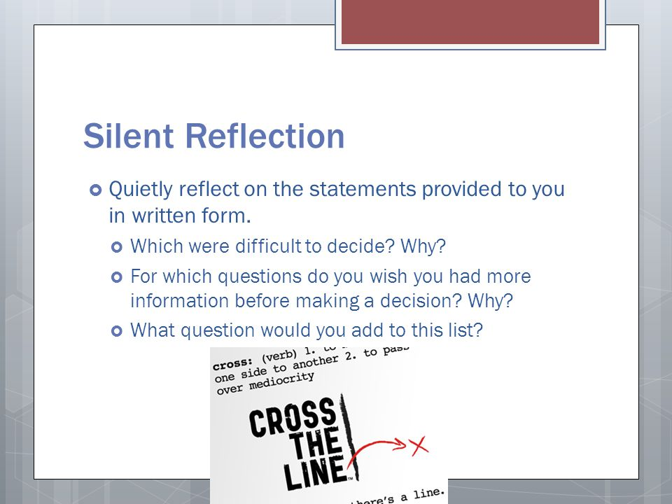Silent Reflection  Quietly reflect on the statements provided to you in written form.  Which were difficult to decide? Why?  For which questions do