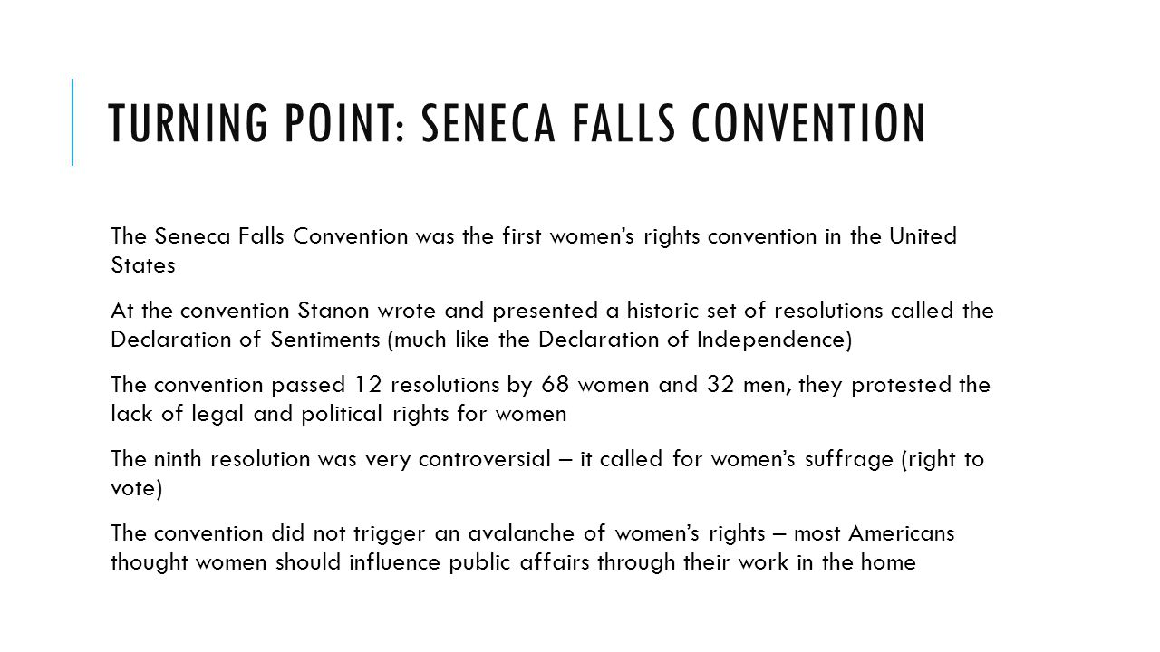 TURNING POINT: SENECA FALLS CONVENTION No African American women attended the convention- slavery was a more pressing issue