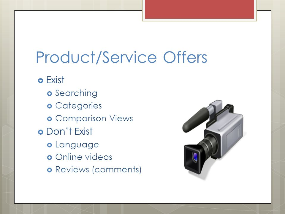 Product/Service Offers  Exist  Searching  Categories  Comparison Views  Don't Exist  Language  Online videos  Reviews (comments)