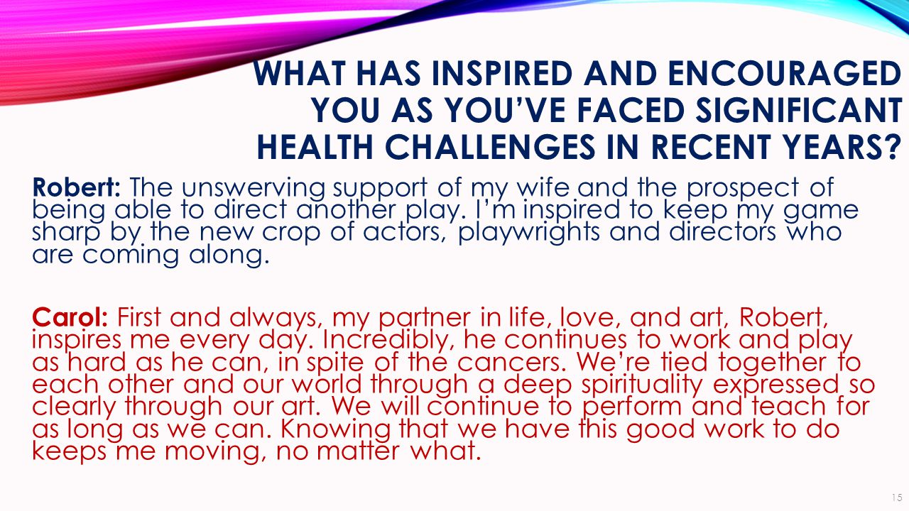 WHAT HAS INSPIRED AND ENCOURAGED YOU AS YOU'VE FACED SIGNIFICANT HEALTH CHALLENGES IN RECENT YEARS.