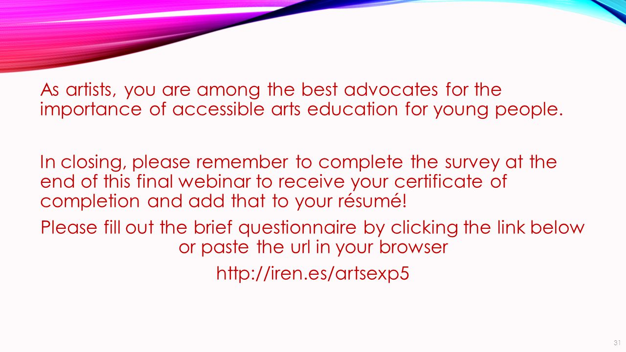 As artists, you are among the best advocates for the importance of accessible arts education for young people.