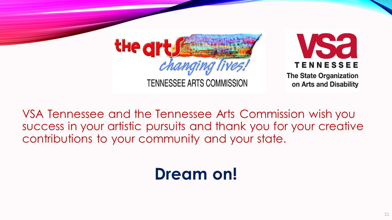 VSA Tennessee and the Tennessee Arts Commission wish you success in your artistic pursuits and thank you for your creative contributions to your community and your state.