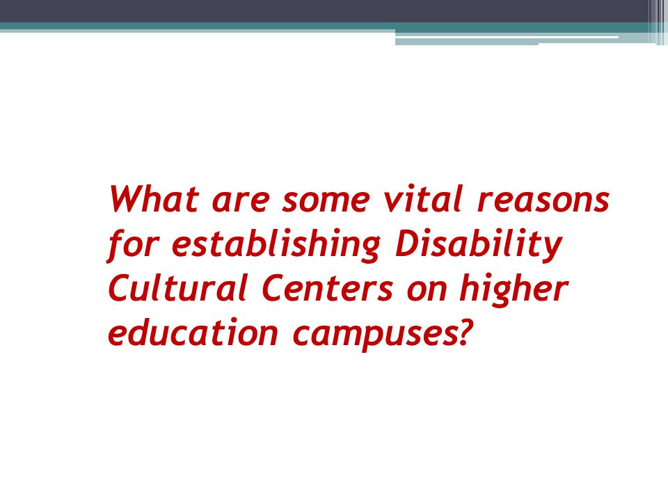 What are some vital reasons for establishing Disability Cultural Centers on higher education campuses