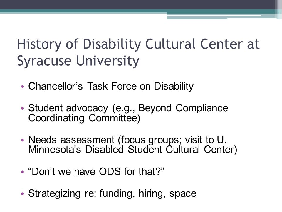 Chancellor's Task Force on Disability Student advocacy (e.g., Beyond Compliance Coordinating Committee) Needs assessment (focus groups; visit to U.