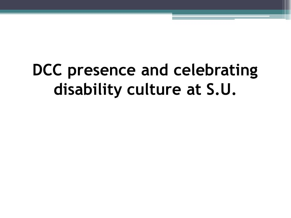 DCC presence and celebrating disability culture at S.U.