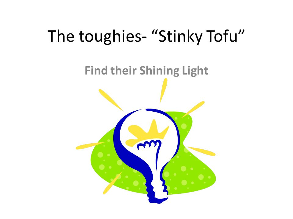 "The toughies- ""Stinky Tofu"" Find their Shining Light"