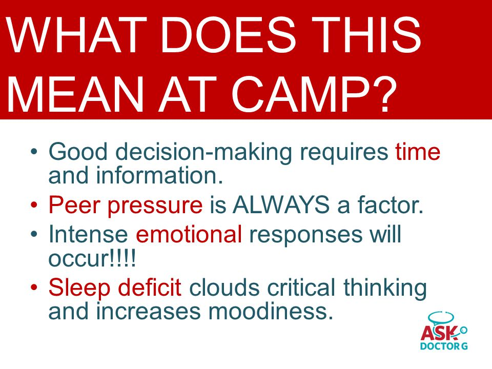 WHAT DOES THIS MEAN AT CAMP. Good decision-making requires time and information.