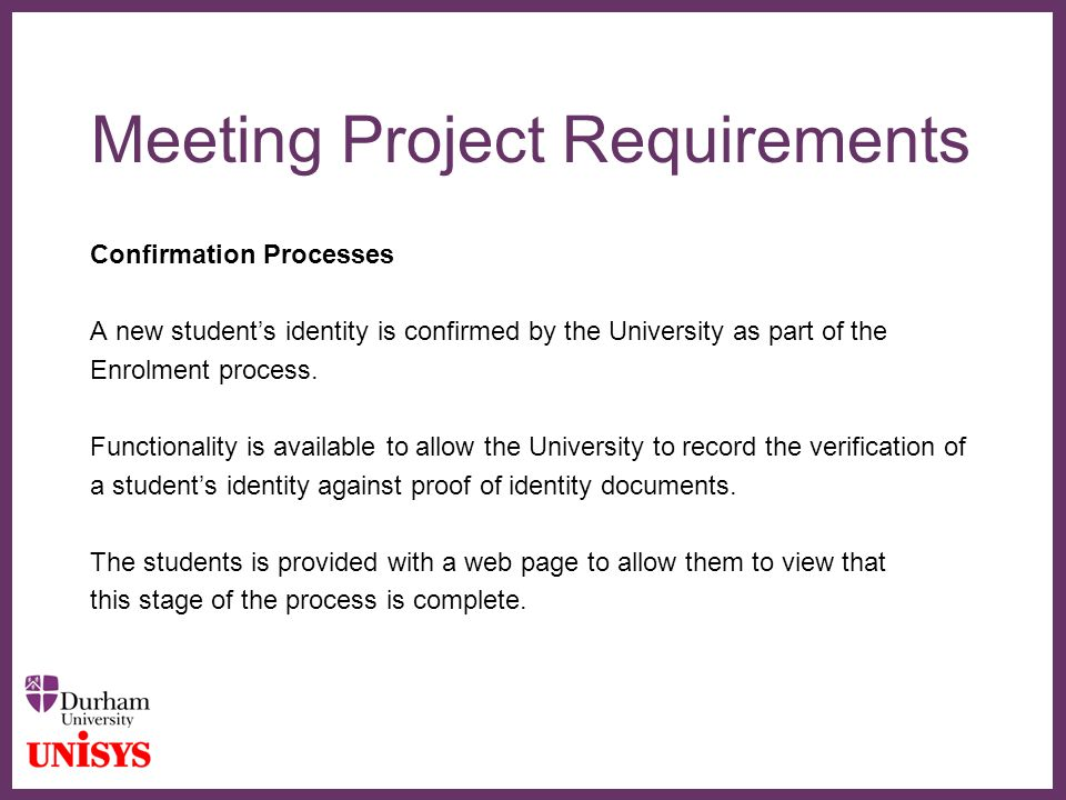 ∂ Meeting Project Requirements Confirmation Processes A new student's identity is confirmed by the University as part of the Enrolment process.