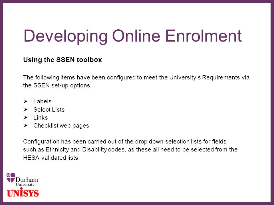 ∂ Developing Online Enrolment Using the SSEN toolbox The following items have been configured to meet the University's Requirements via the SSEN set-up options.