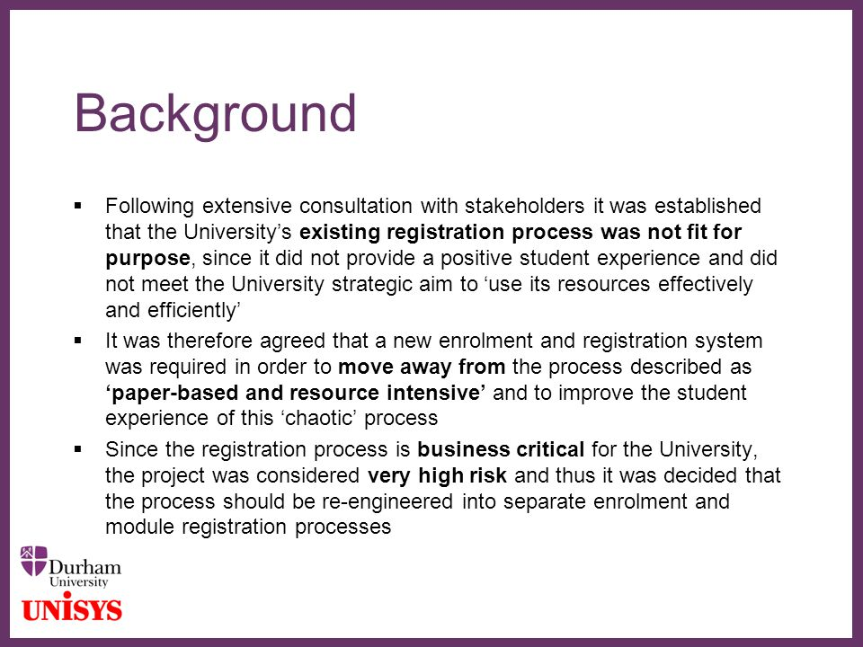 ∂ Background  Following extensive consultation with stakeholders it was established that the University's existing registration process was not fit f