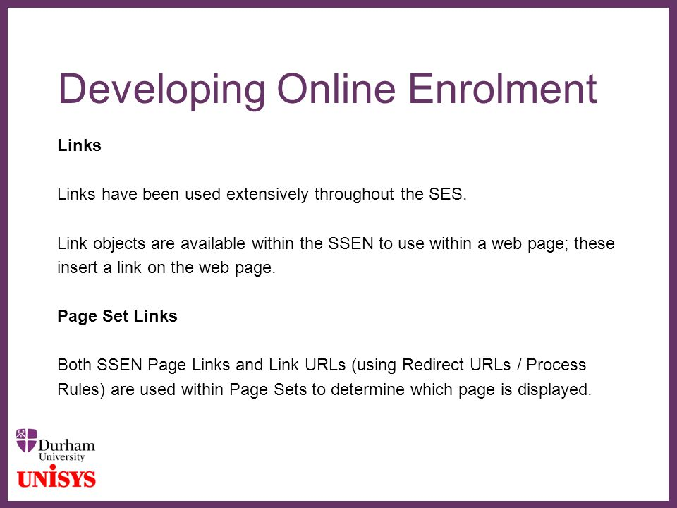 ∂ Developing Online Enrolment Links Links have been used extensively throughout the SES.