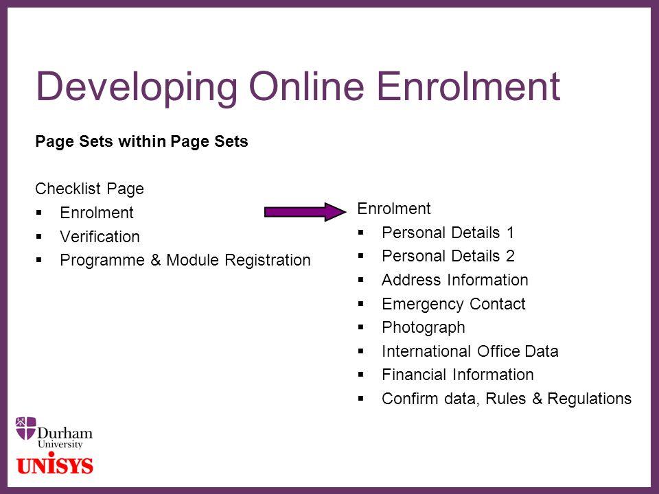 ∂ Developing Online Enrolment Page Sets within Page Sets Checklist Page  Enrolment  Verification  Programme & Module Registration Enrolment  Perso
