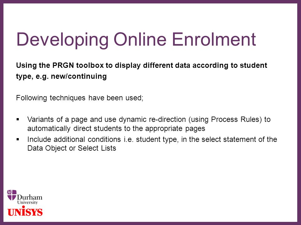 ∂ Developing Online Enrolment Using the PRGN toolbox to display different data according to student type, e.g. new/continuing Following techniques hav