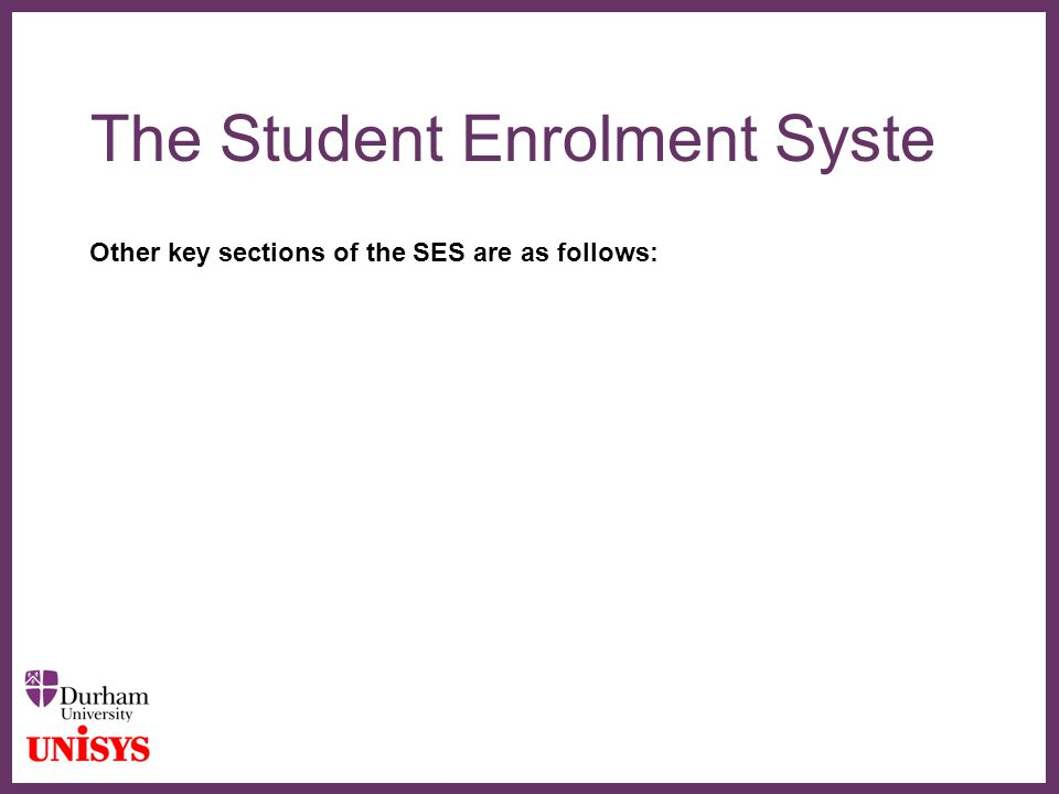 ∂ The Student Enrolment Syste Other key sections of the SES are as follows: