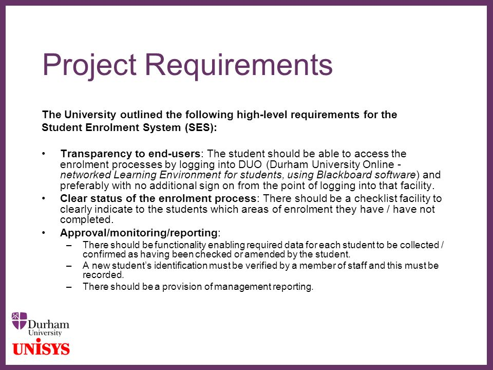 ∂ Project Requirements The University outlined the following high-level requirements for the Student Enrolment System (SES): Transparency to end-users