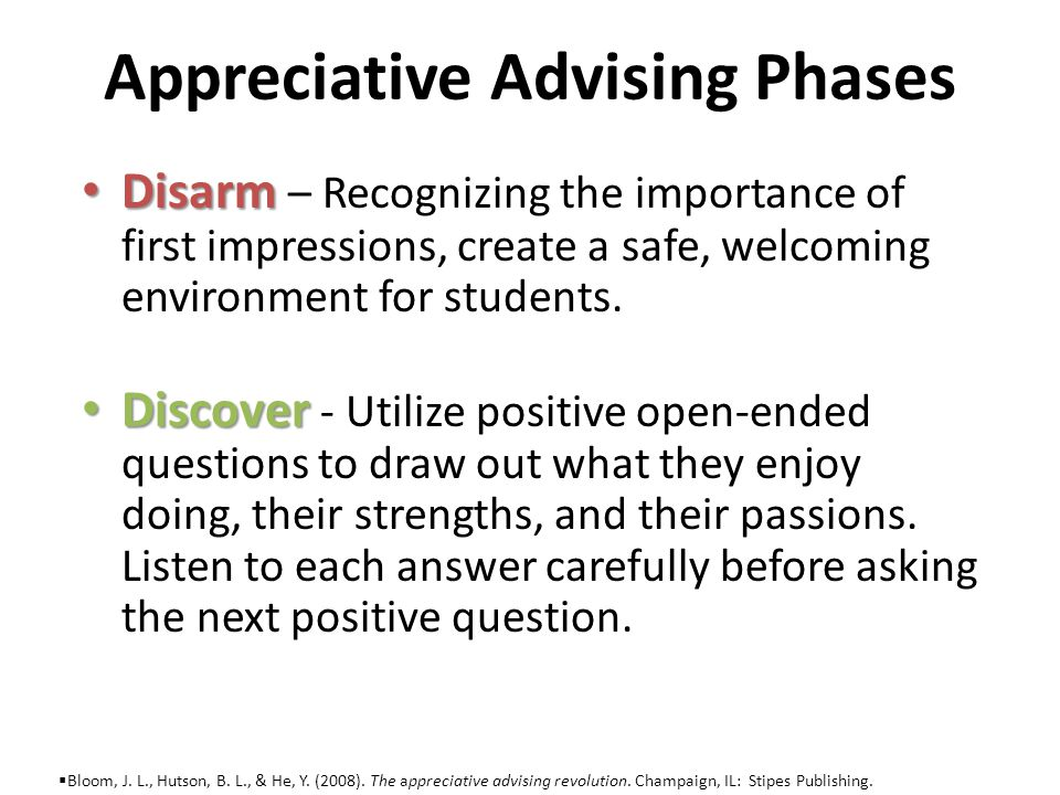 Appreciative Advising Phases Disarm Disarm – Recognizing the importance of first impressions, create a safe, welcoming environment for students.