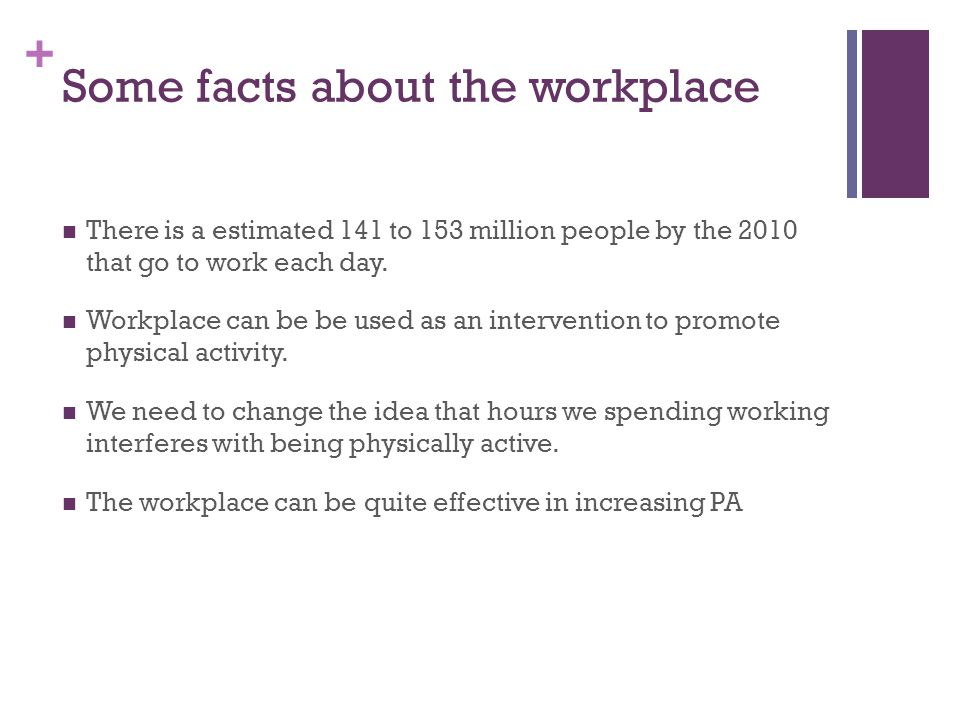 + Some facts about the workplace There is a estimated 141 to 153 million people by the 2010 that go to work each day.