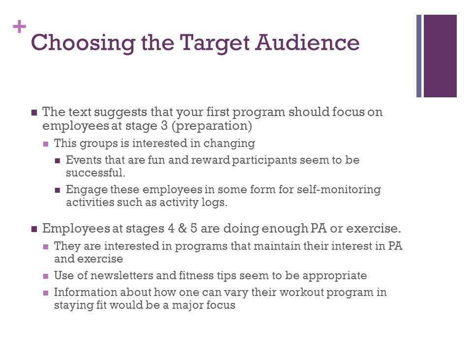 + Choosing the Target Audience The text suggests that your first program should focus on employees at stage 3 (preparation) This groups is interested in changing Events that are fun and reward participants seem to be successful.