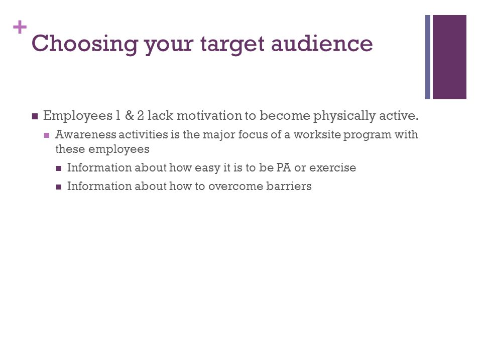 + Choosing your target audience Employees 1 & 2 lack motivation to become physically active.