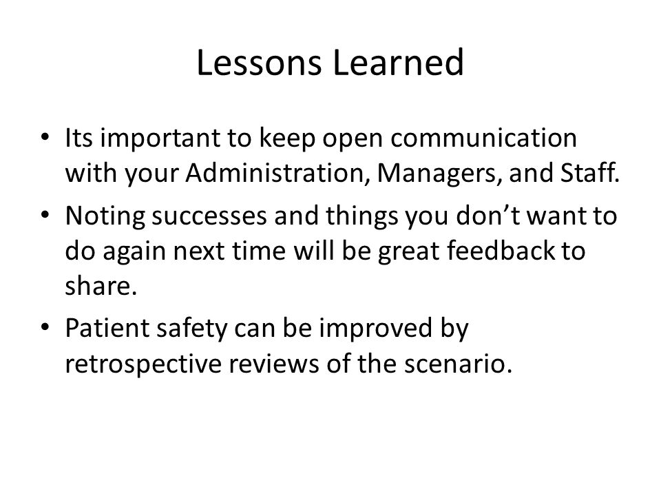 Lessons Learned Its important to keep open communication with your Administration, Managers, and Staff. Noting successes and things you don't want to