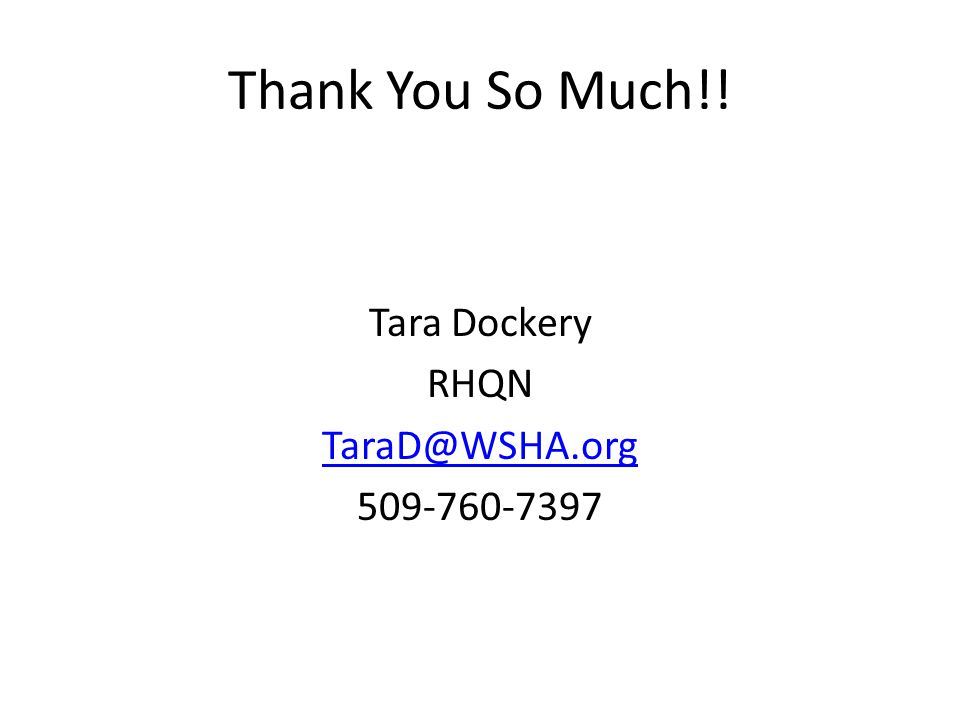 Thank You So Much!! Tara Dockery RHQN TaraD@WSHA.org 509-760-7397