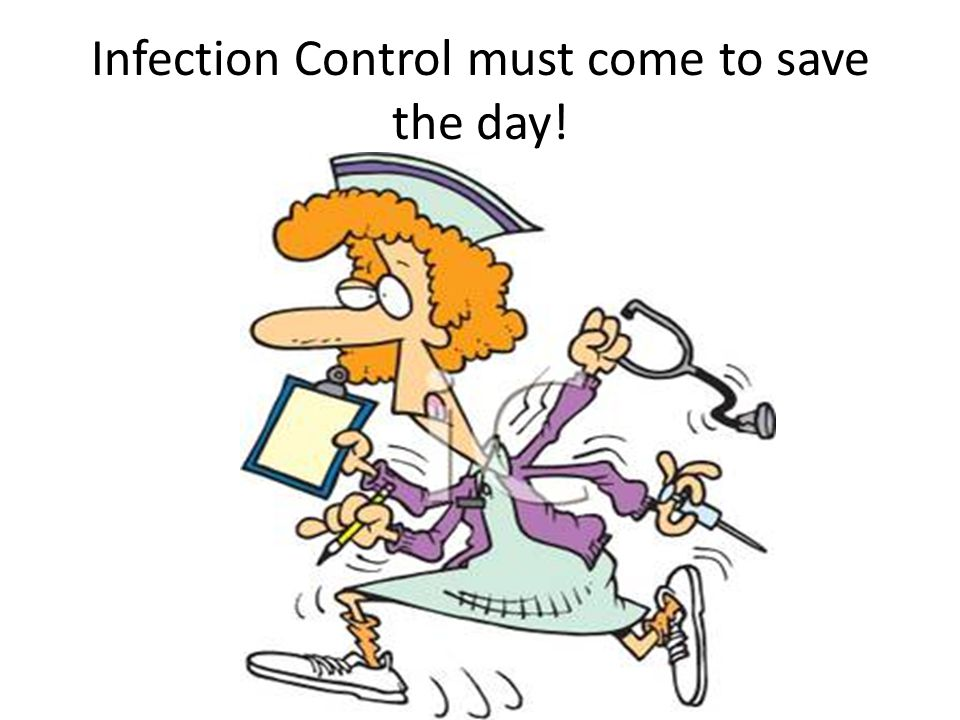 Infection Control must come to save the day!