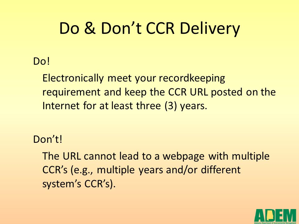 Do & Don't CCR Delivery Do! Electronically meet your recordkeeping requirement and keep the CCR URL posted on the Internet for at least three (3) year