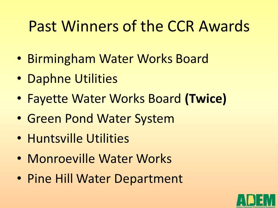Past Winners of the CCR Awards Birmingham Water Works Board Daphne Utilities Fayette Water Works Board (Twice) Green Pond Water System Huntsville Util
