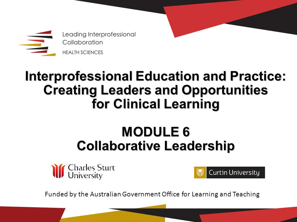 Learning outcomes Explore your organisation's readiness for interprofessional education/interprofessional practice Understand key approaches to collaborative change leadership