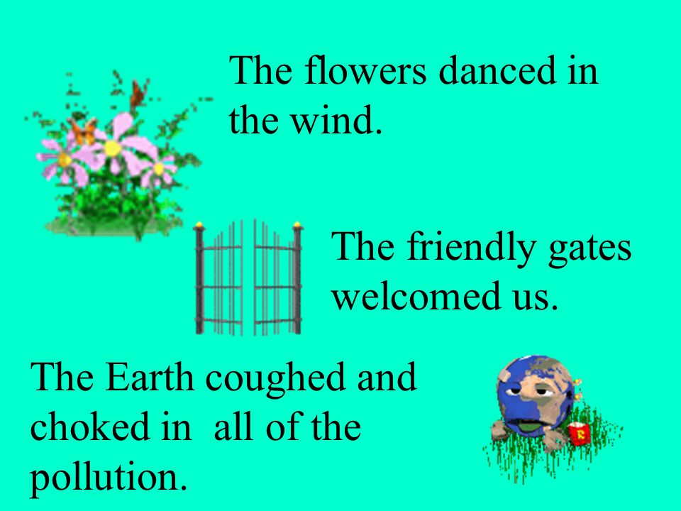 The flowers danced in the wind. The Earth coughed and choked in all of the pollution.