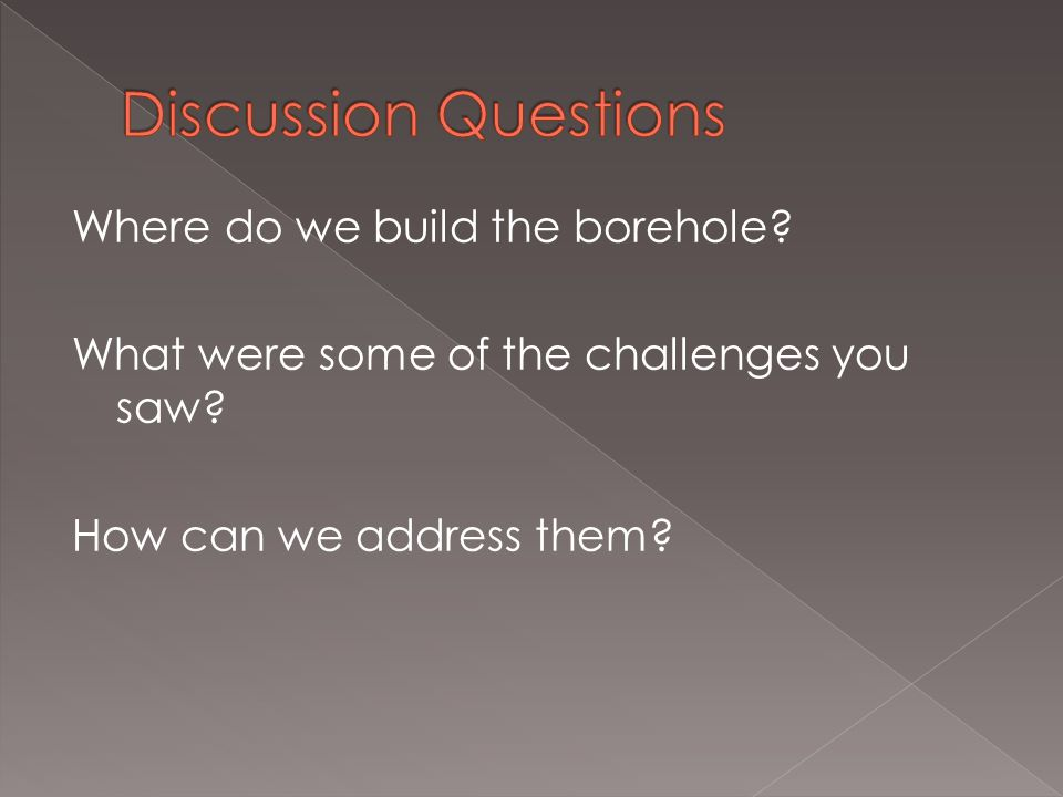 Where do we build the borehole? What were some of the challenges you saw? How can we address them?