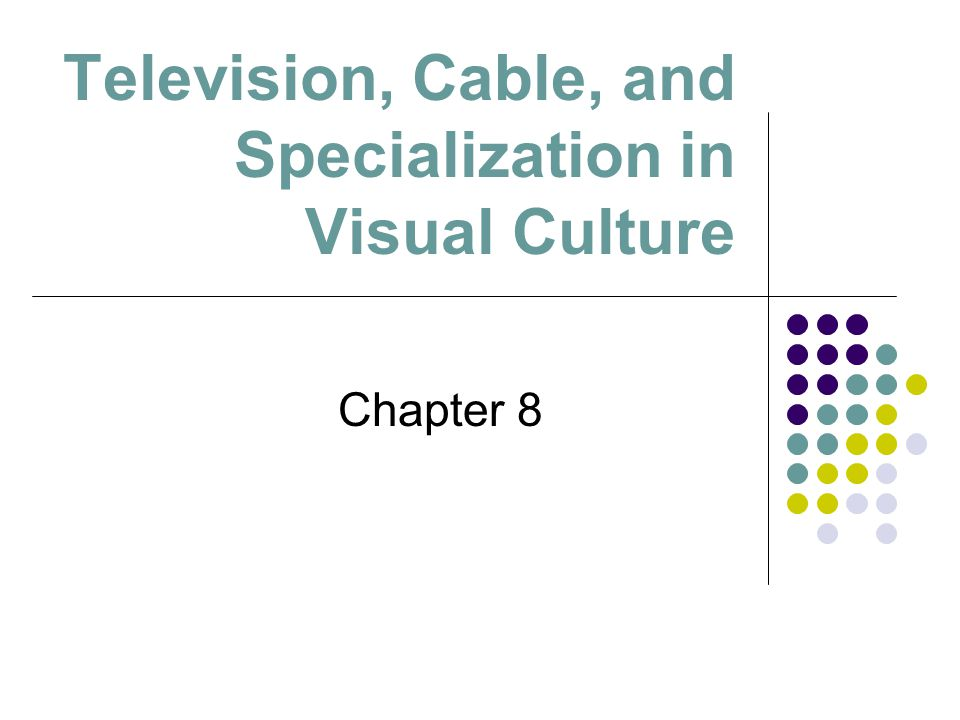 Television, Cable, and Specialization in Visual Culture Chapter 8