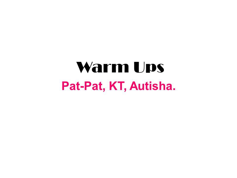 Warm Ups Pat-Pat, KT, Autisha.