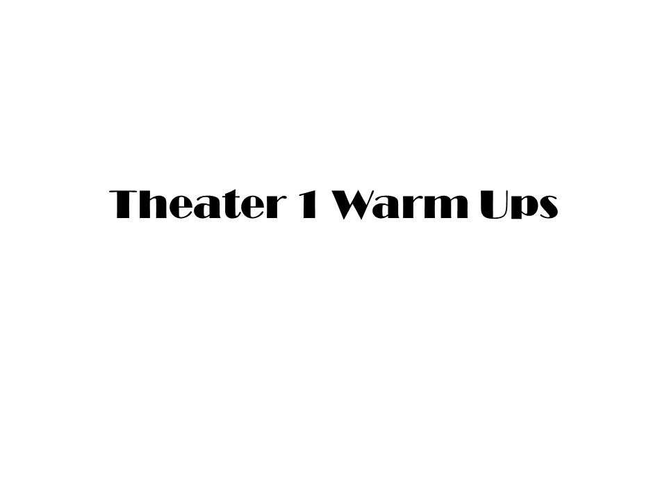 Theater 1 Warm Ups