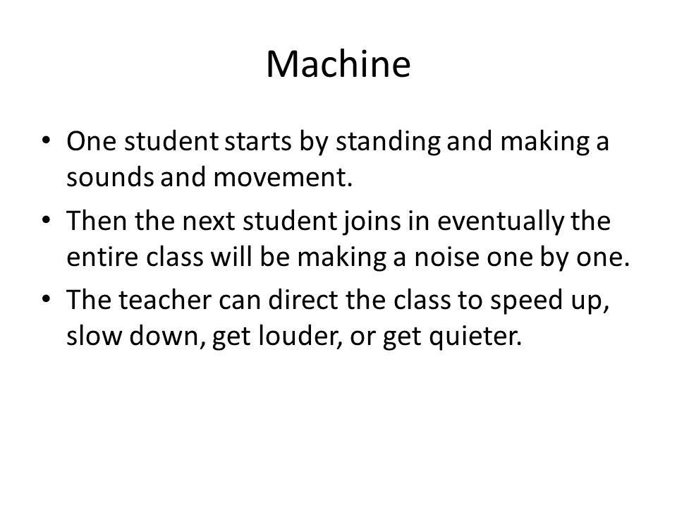 Machine One student starts by standing and making a sounds and movement.