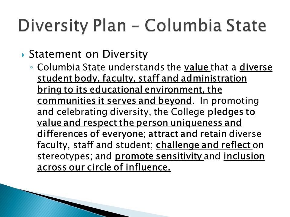  Statement on Diversity ◦ Columbia State understands the value that a diverse student body, faculty, staff and administration bring to its educational environment, the communities it serves and beyond.
