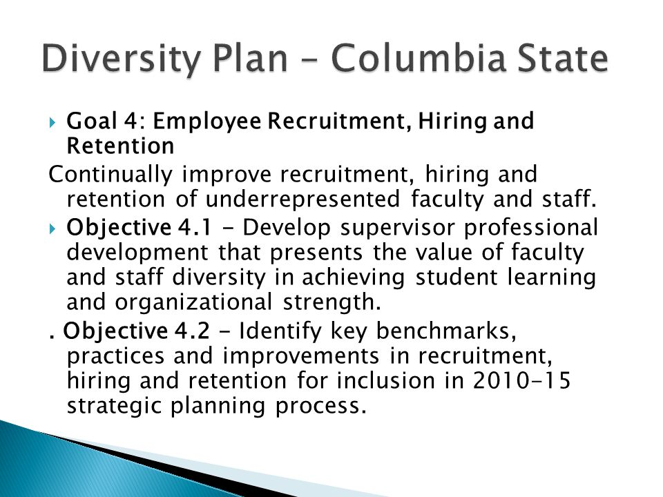  Goal 4: Employee Recruitment, Hiring and Retention Continually improve recruitment, hiring and retention of underrepresented faculty and staff.  Ob