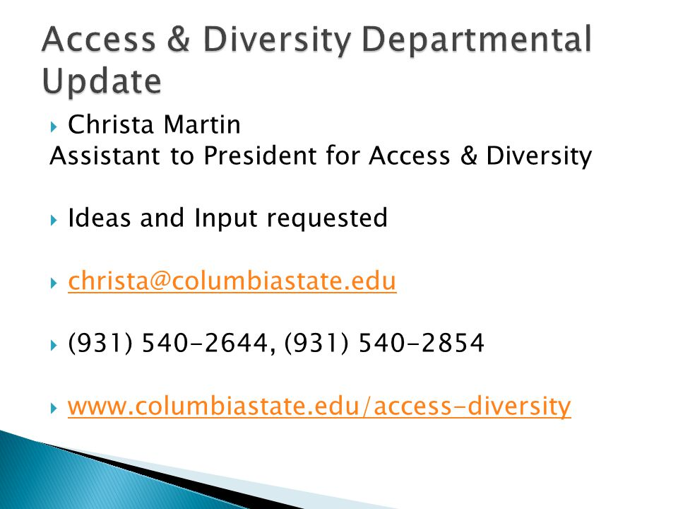  Christa Martin Assistant to President for Access & Diversity  Ideas and Input requested  christa@columbiastate.edu christa@columbiastate.edu  (93