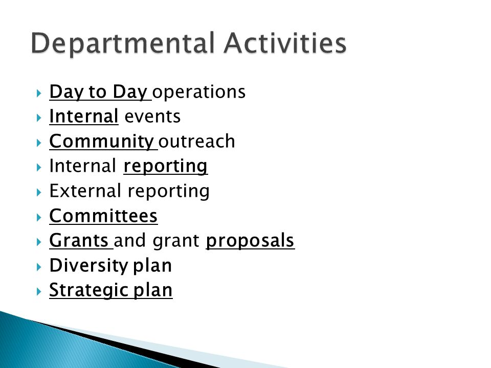  Day to Day operations  Internal events  Community outreach  Internal reporting  External reporting  Committees  Grants and grant proposals  D