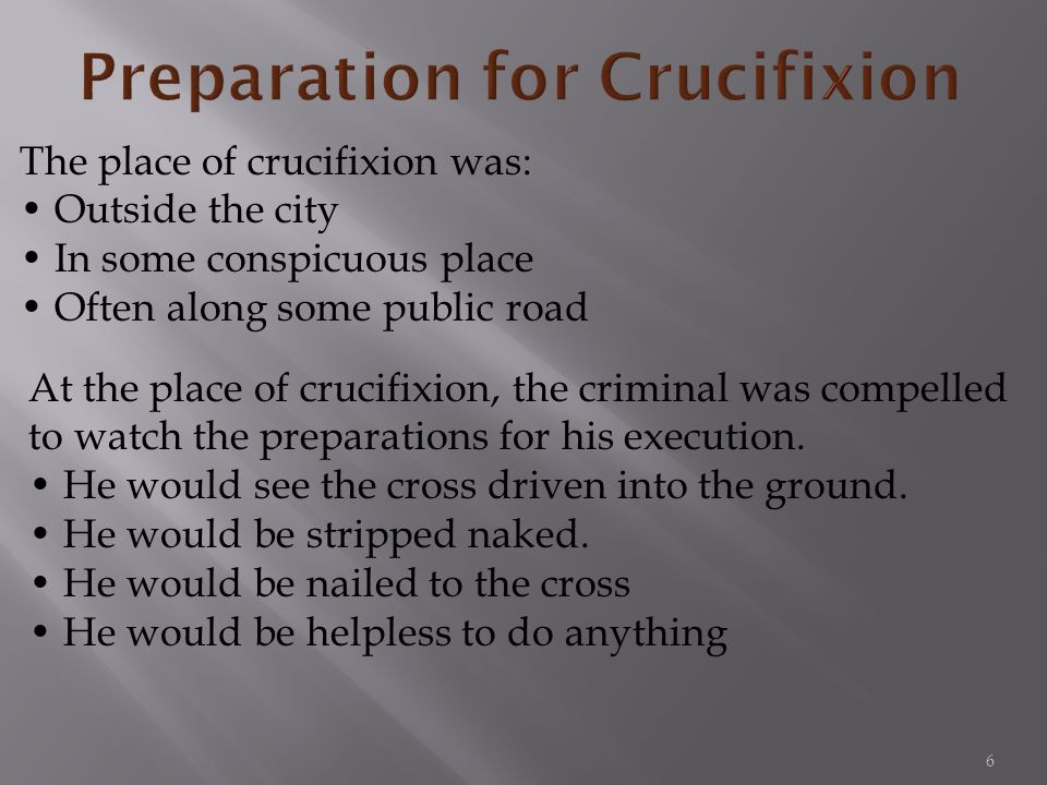 The place of crucifixion was: Outside the city In some conspicuous place Often along some public road At the place of crucifixion, the criminal was co