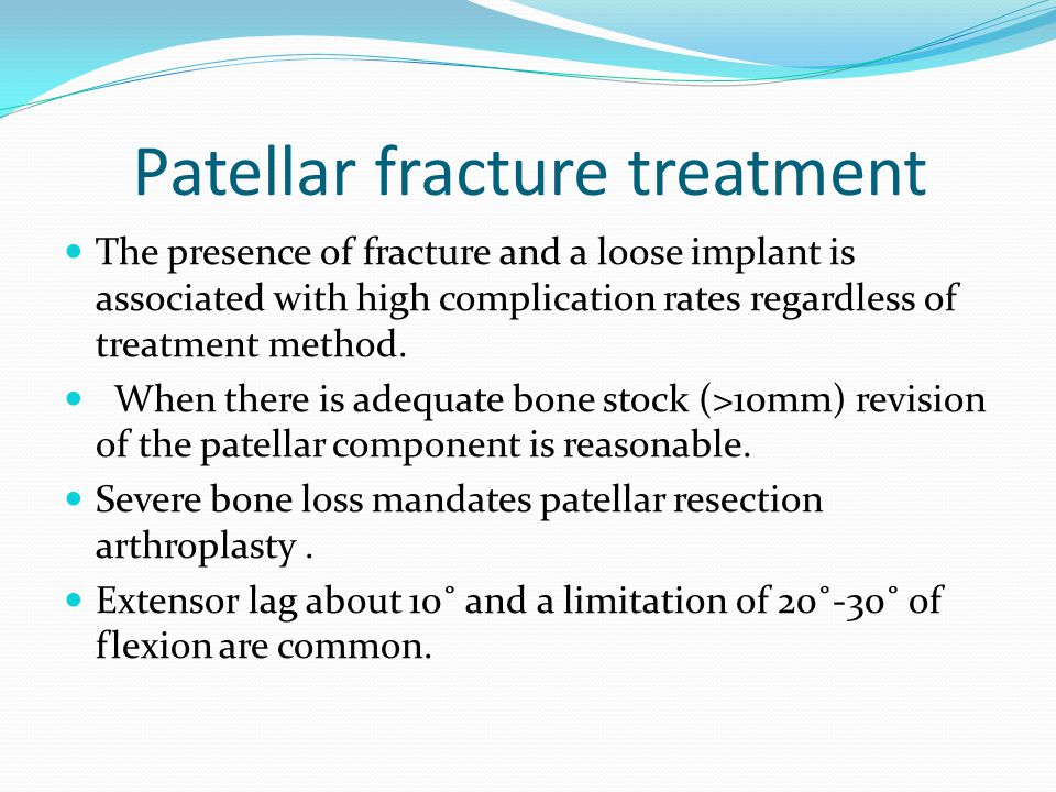 Patellar fracture treatment The presence of fracture and a loose implant is associated with high complication rates regardless of treatment method.