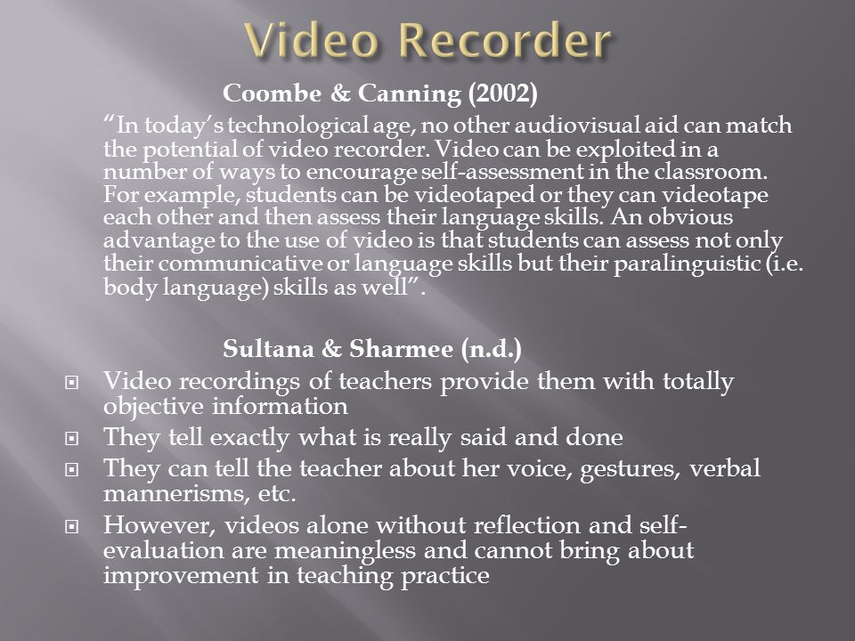 Coombe & Canning (2002) In today's technological age, no other audiovisual aid can match the potential of video recorder.