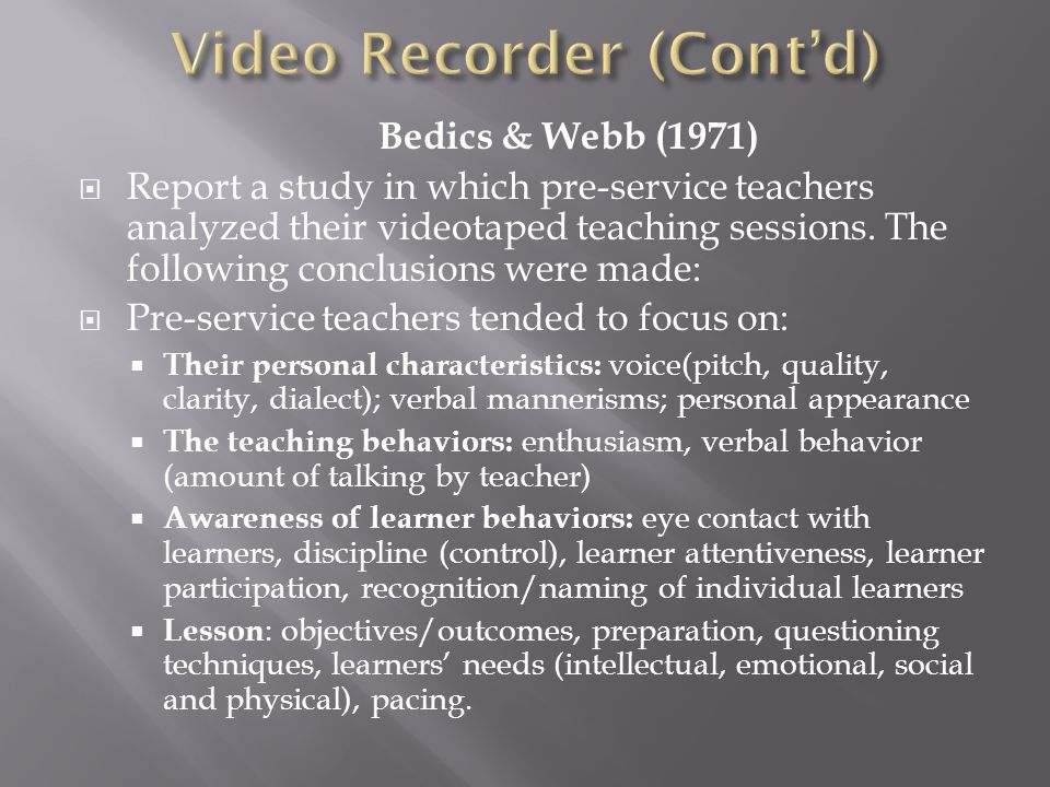 Bedics & Webb (1971)  Report a study in which pre-service teachers analyzed their videotaped teaching sessions.