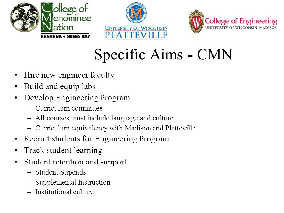 Specific Aims - CMN Hire new engineer faculty Build and equip labs Develop Engineering Program –Curriculum committee –All courses must include languag