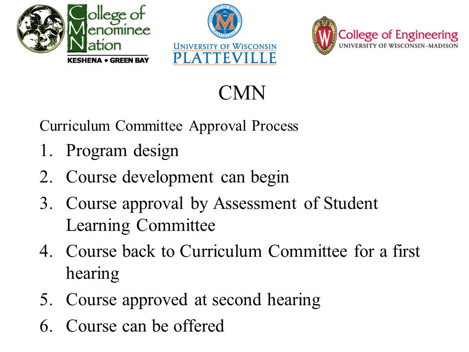 CMN Curriculum Committee Approval Process 1.Program design 2.Course development can begin 3.Course approval by Assessment of Student Learning Committe